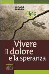 Libro Vivere il dolore e la speranza Luciano Sandrin
