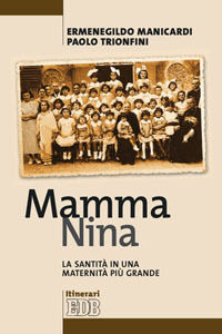 Foto Cover di Mamma Nina. La santità in una maternità più grande, Libro di Ermenegildo Manicardi,Paolo Trionfini, edito da EDB