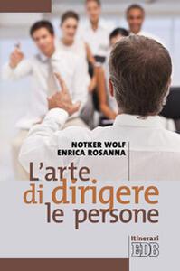 L' arte di dirigere le persone - Notker Wolf,Enrica Rosanna - copertina