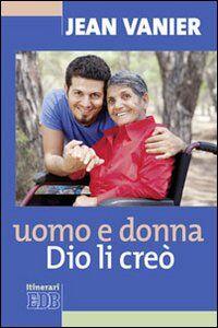 Foto Cover di Uomo e donna Dio li creò, Libro di Jean Vanier, edito da EDB