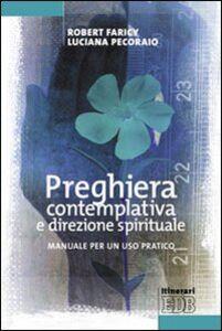 Libro Preghiera contemplativa e direzione spirituale. Manuale per un uso pratico Robert Faricy , Luciana Pecoraio