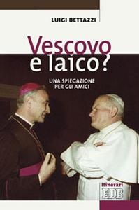 Libro Vescovo e laico? Una spiegazione per gli amici Luigi Bettazzi