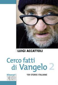 Libro Cerco fatti di Vangelo. Vol. 2: 139 storie italiane. Luigi Accattoli