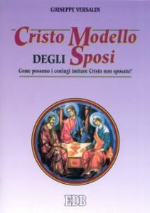 Libro Cristo modello degli sposi. Come possono i coniugi imitare Cristo non sposato? Giuseppe Versaldi
