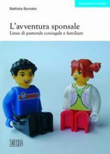 L' avventura sponsale. Linee di pastorale coniugale e familiare - Battista Borsato - copertina
