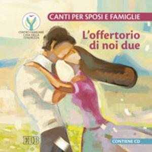 Foto Cover di L' offertorio di noi due. Canti per sposi e famiglie. Con CD Audio, Libro di Roberto Contu, edito da EDB