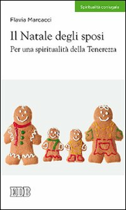 Libro Il Natale degli sposi. Per una spiritualità della tenerezza Flavia Marcacci