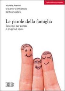 Le parole della famiglia. Percorso per coppie e gruppi di sposi - Michele Aramini,Giovanni Giambattista,Santina Spataro - copertina