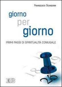 Libro Giorno per giorno. Primi passi di spiritualità coniugale Francesco Scanziani