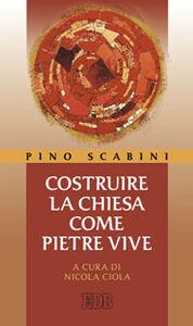 Foto Cover di Costruire la Chiesa come pietre vive, Libro di Pino Scabini, edito da EDB