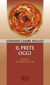Libro Il prete oggi. Tracce di spiritualità Giovanni C. Pagazzi