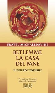 Libro Betlemme, la casa del pane. Il futuro è possibile MichaelDavide Semeraro
