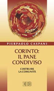 Libro Corinto: il pane condiviso. Costruire la comunità Pierpaolo Caspani