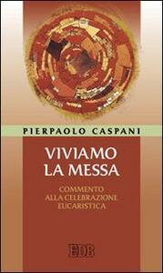 Viviamo la messa. Commento alla celebrazione eucaristica - Pierpaolo Caspani - copertina