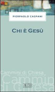 Foto Cover di Chi è Gesù, Libro di Pierpaolo Caspani, edito da EDB