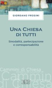 Foto Cover di Una Chiesa di tutti. Sinodalità, partecipazione e corresponsabilità, Libro di Giordano Frosini, edito da EDB