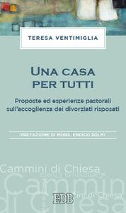 Libro Una casa per tutti. Proposte ed esperienze pastorali sull'accoglienza dei divorziati risposati Teresa Ventimiglia