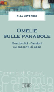 Foto Cover di Omelie sulle parabole. Quattordici riflessioni sui racconti di Gesù, Libro di Elia Citterio, edito da EDB