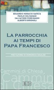 Foto Cover di La parrocchia ai tempi di papa Francesco, Libro di AA.VV edito da EDB
