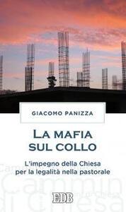 La mafia sul collo. L'impegno della Chiesa per la legalità nella pastorale - Giacomo Panizza - copertina