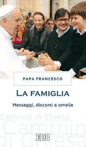 Foto Cover di La famiglia. Messaggi, discorsi e omelie, Libro di Francesco (Jorge Mario Bergoglio), edito da EDB