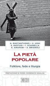 Foto Cover di La pietà popolare. Folklore, fede e liturgia, Libro di  edito da EDB