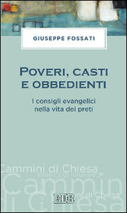 Libro Poveri, casti e obbedienti. I consigli evangelici nella vita dei preti Giuseppe Fossati