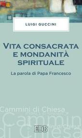 Vita consacrata e mondanità spirituale. La parola di papa Francesco