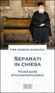 Libro Separati in Chiesa. Piccola guida all'ecumenismo pratico Pier Giorgio Gianazza
