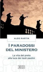 Libro I paradossi del ministero. La vita del prete alla luce dei testi paolini Aldo Martin