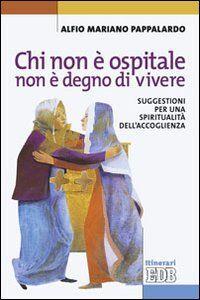 Foto Cover di Chi non è ospitale non è degno di vivere. Suggestioni per una spiritualità dell'accoglienza, Libro di Alfio M. Pappalardo, edito da EDB