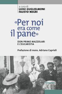 Foto Cover di «Per noi era come il pane». Don Primo Mazzolari e l'Eucarestia, Libro di  edito da EDB