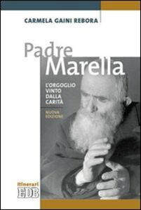 Libro Padre Marella. L'orgoglio vinto dalla carità Carmela Gaini Rebora