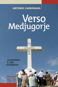 Libro Verso Medjugorje. La risposta a una «chiamata» Antonio Carbonara