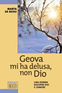 Libro Geova mi ha delusa, non Dio. Una donna riscopre Dio e l'amore Marta De Rossi