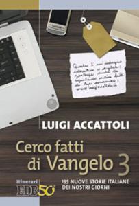 Libro Cerco fatti di Vangelo. Vol. 3: 135 nuove storie italiane dei nostri giorni. Luigi Accattoli