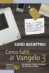 Cerco fatti di Vangelo. Vol. 3: 135 nuove storie italiane dei nostri giorni.