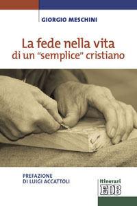 Foto Cover di La fede nella vita di un «semplice» cristiano, Libro di Giorgio Meschini, edito da EDB