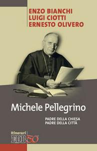 Libro Michele Pellegrino. Padre della Chiesa padre della città Enzo Bianchi , Luigi Ciotti , Ernesto Olivero