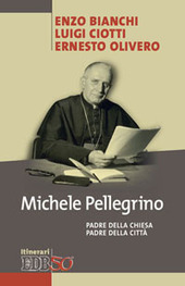 Michele Pellegrino. Padre della Chiesa padre della città