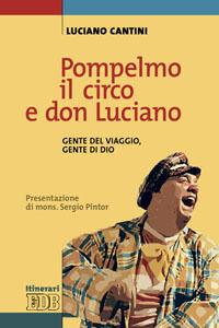 Libro Pompelmo il circo e don Luciano. Gente del viaggio, gente di Dio Luciano Cantini