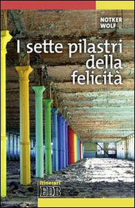 Foto Cover di I sette pilastri della felicità, Libro di Notker Wolf, edito da EDB