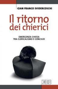 Il ritorno dei chierici. Emergenza Chiesa tra clericalismo e concilio - Gian Franco Svidercoschi - copertina