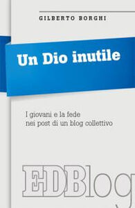 Libro Un Dio inutile. I giovani e la fede nei post di un blog collettivo Gilberto Borghi