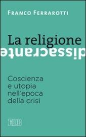 La religione dissacrante. Coscienza e utopia nell'epoca della crisi