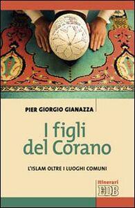 Foto Cover di I figli del Corano. L'islam oltre i luoghi comuni, Libro di Pier Giorgio Gianazza, edito da EDB
