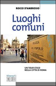 Libro Luoghi comuni. Un tour etico nella città di Roma Rocco D'Ambrosio