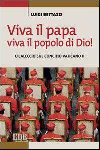 Foto Cover di Viva il Papa, viva il popolo di Dio! Cicaleccio sul Concilio Vaticano II, Libro di Luigi Bettazzi, edito da EDB