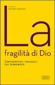 Libro La fragilità di Dio. Contrappunti teologici sul terremoto