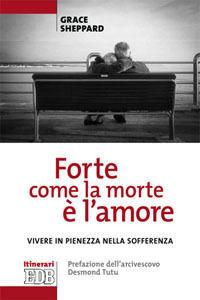Foto Cover di «Forte come la morte è l'amore». Vivere con pienezza nella sofferenza, Libro di Grace Sheppard, edito da EDB